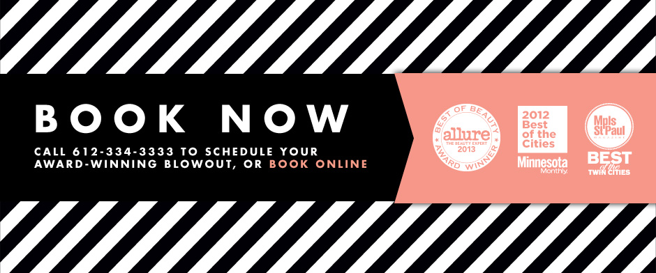 Book Now to schedule your award-winning blowout